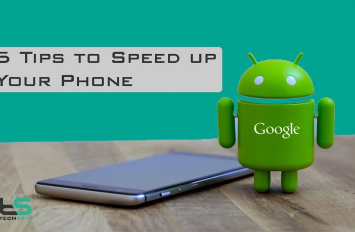 5 Tips to Speed up Your Phone